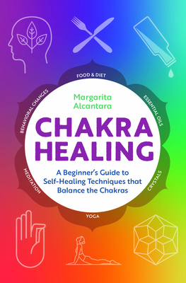 Chakra Healing: A Beginner's Guide to Self-Healing Techniques That Balance the Chakras Cover Image