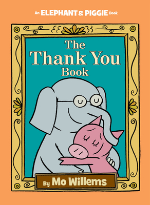 The Thank You Book (An Elephant and Piggie Book) Cover Image