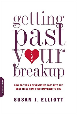 Getting Past Your Breakup: How to Turn a Devastating Loss into the Best Thing That Ever Happened to You Cover Image
