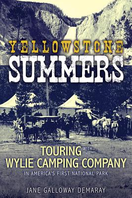 Yellowstone Summers: Touring with the Wylie Camping Company in America's First National Park Cover Image