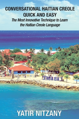 Conversational Haitian Creole Quick and Easy: The Most Innovative Technique to Learn the Haitian Creole Language Cover Image