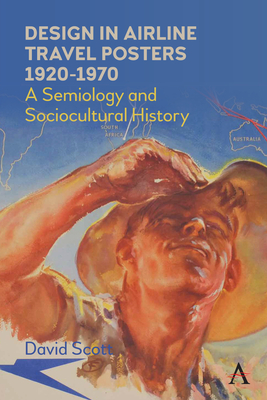 Design in Airline Travel Posters 1920-1970: A Semiology and Sociocultural History (Anthem Studies in Travel) Cover Image