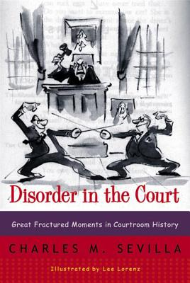 Disorder in the Court: Great Fractured Moments in Courtroom History Cover Image