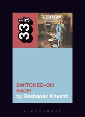 Wendy Carlos's Switched-On Bach (33 1/3 #141) Cover Image