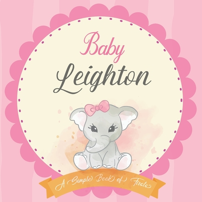Baby Leighton A Simple Book of Firsts: First Year Baby Book a Perfect Keepsake Gift for All Your Precious First Year Memories Cover Image