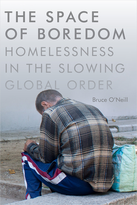 The Space of Boredom: Homelessness in the Slowing Global Order Cover Image