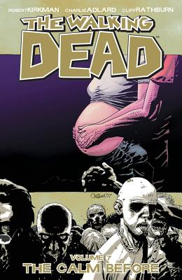 The Walking Dead Volume 7: The Calm Before (Walking Dead (6 Stories) #7) Cover Image