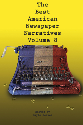Cover for The Best American Newspaper Narratives, Volume 8