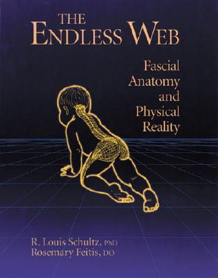 The Endless Web: Fascial Anatomy and Physical Reality Cover Image