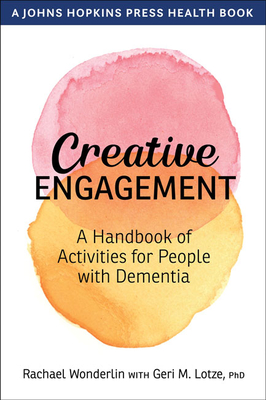 Creative Engagement: A Handbook of Activities for People with Dementia (Johns Hopkins Press Health Books) Cover Image
