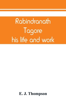 Rabindranath Tagore, his life and work Cover Image