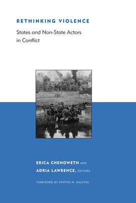 Rethinking Violence: States and Non-State Actors in Conflict (Belfer Center Studies in International Security) Cover Image