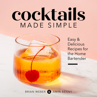 Cocktails Made Simple: Easy & Delicious Recipes for the Home Bartender Cover Image
