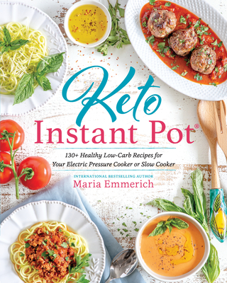 Keto Instant Pot: 130+ Healthy Low-Carb Recipes for Your Electric Pressure Cooker or Slow Cooker Cover Image