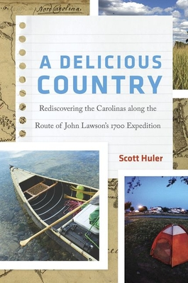 A Delicious Country: Rediscovering the Carolinas Along the Route of John Lawson's 1700 Expedition Cover Image