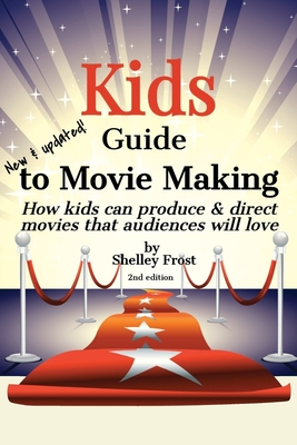 Kids Guide to Movie Making: How kids can produce & direct movies that audiences will love Cover Image