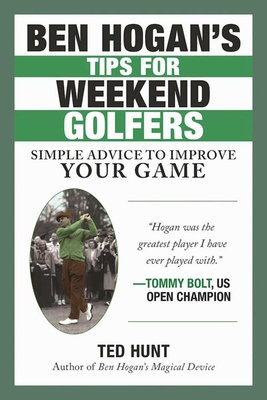 Ben Hogan's Tips for Weekend Golfers: Simple Advice to Improve Your Game Cover Image
