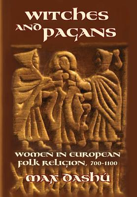 Witches and Pagans: Women in European Folk Religion, 700-1100 (Secret History of the Witches #7) Cover Image