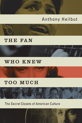 The Fan Who Knew Too Much: The Secret Closets of American Culture Cover Image