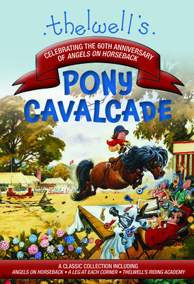 Thelwell's Pony Cavalcade: Angels on Horseback, a Leg in Each Corner, Riding Academy Cover Image