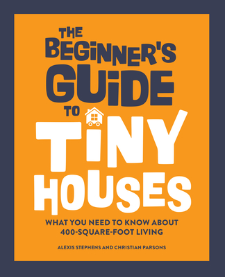 The Beginner's Guide to Tiny Houses: What You Need to Know about 400-Square-Foot Living Cover Image