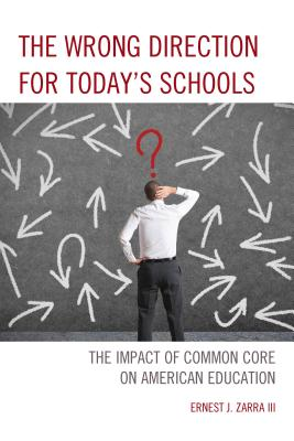 The Wrong Direction for Today's Schools: The Impact of Common Core on American Education Cover Image