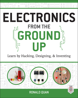 Electronics from the Ground Up: Learn by Hacking, Designing, and Inventing Cover Image