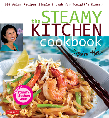 Steamy Kitchen Cookbook: 101 Asian Recipes Simple Enough for Tonight's Dinner Cover Image
