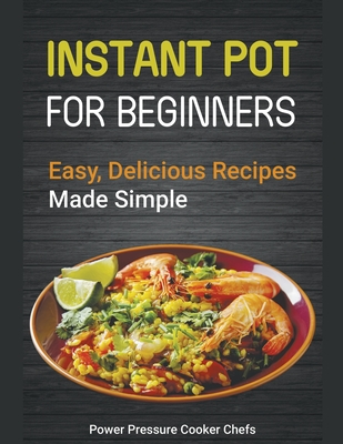 Instant Pot Recipes for Beginners: Easy Delicious Recipes Made Simple Cover Image
