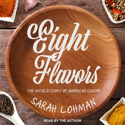 Eight Flavors: The Untold Story of American Cuisine Cover Image