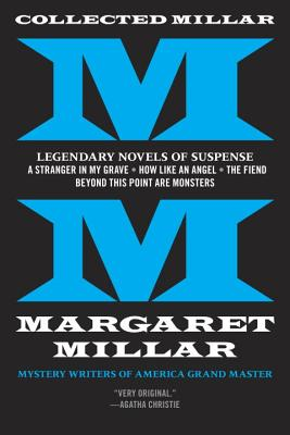 Collected Millar: Legendary Novels of Suspense: A Stranger in My Grave; How Like An Angel; The Fiend; Beyond This Point Are Monsters Cover Image