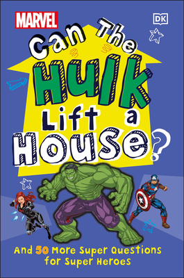 Marvel Can The Hulk Lift a House?: And 50 more Super Questions for Super Heroes Cover Image