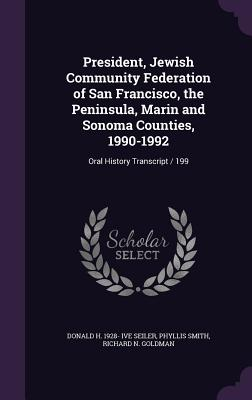 President, Jewish Community Federation of San Francisco, the Peninsula, Marin and Sonoma Counties, 1990-1992: Oral History Transcript / 199 Cover Image
