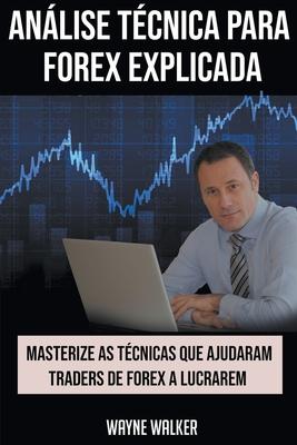 Análise Técnica para Forex Explicada Cover Image