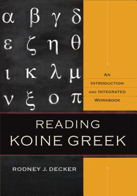 Reading Koine Greek: An Introduction and Integrated Workbook Cover Image