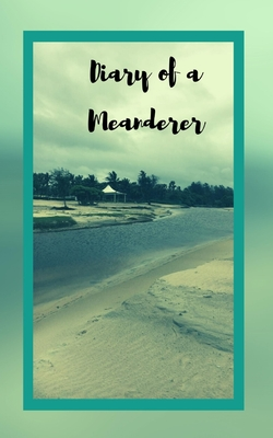 Diary of a Meanderer: Travel Journal Trip Organizer Vacation Planner for 4 trips with extensive checklists and more Cover Image
