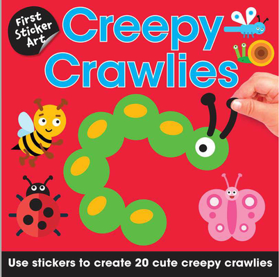 First Sticker Art: Creepy Crawlies: Use Stickers to Create 20 Cute Creepy Crawlies Cover Image
