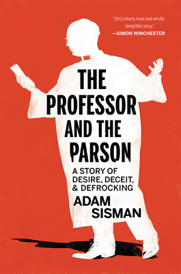 The Professor and the Parson: A Story of Desire, Deceit, and Defrocking Cover Image