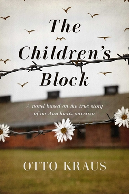 The Children's Block: A Novel Based on the True Story of an Auschwitz Survivor Cover Image