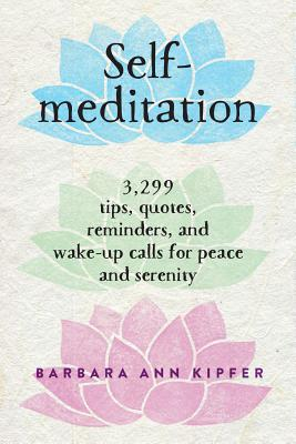 Self-Meditation: 3,299 Tips, Quotes, Reminders, and Wake-Up Calls for Peace and Serenity Cover Image
