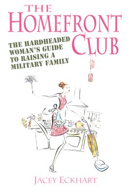 Homefront Club: The Hardheaded Woman's Guide to Raising a Military Family Cover Image