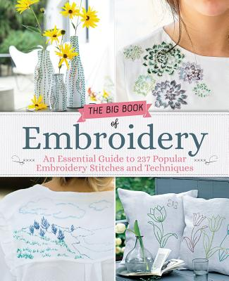 Big Book of Embroidery: 250 Stitches with 29 Creative Projects Cover Image