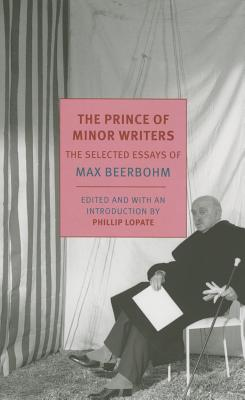 The Prince of Minor Writers: The Selected Essays of Max Beerbohm Cover Image