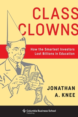 Class Clowns: How the Smartest Investors Lost Billions in Education Cover Image