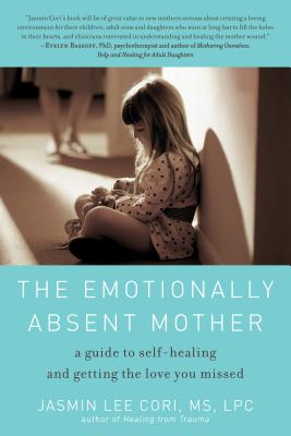 The Emotionally Absent Mother: A Guide to Self-Healing and Getting the Love You Missed Cover Image
