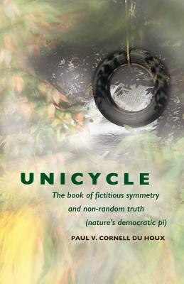 Unicycle, the Book of Fictitious Symmetry and Non-Random Truth (Nature's Democratic Pi) Cover