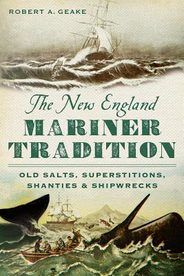 The New England Mariner Tradition: Old Salts, Superstitions, Shanties and Shipwrecks Cover Image