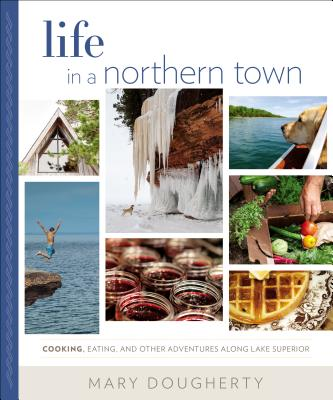 Life in a Northern Town: Cooking, Eating, and Other Adventures Along Lake Superior Cover Image