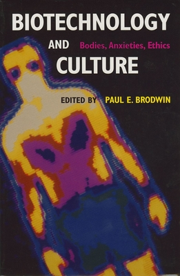 Biotechnology and Culture: Bodies, Anxieties, Ethics (Theories of Contemporary Culture #25) Cover Image