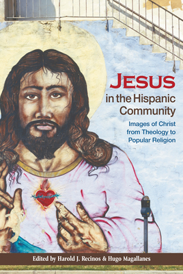 Jesus in the Hispanic Community: Images of Christ from Theology to Popular Religion Cover Image